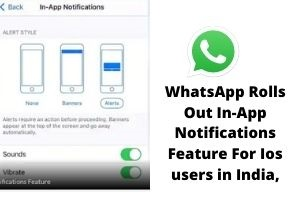 WhatsApp Rolls Out In-App Notifications Feature For Ios users in India, Know How it Works