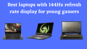 Best laptops with 144Hz refresh rate display for young gamers